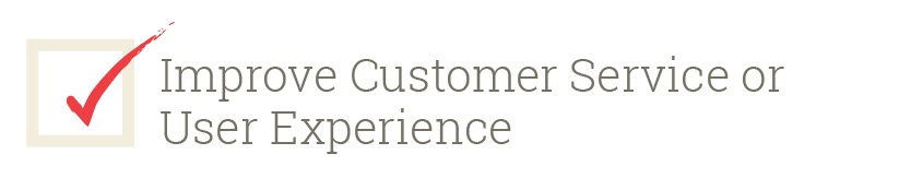 Improve Customer Service or User Experience